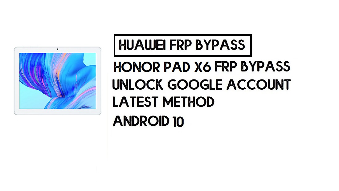 How to Honor Pad X6 FRP Bypass | Unlock Google Account – Without PC (Android 10)