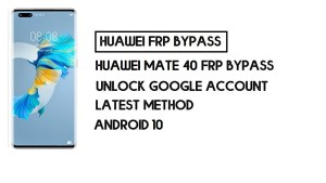 How to Huawei Mate 40 FRP Bypass   Unlock Google Account – Without PC (Android 10)