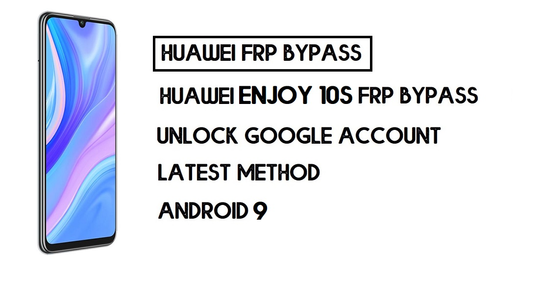 Bypass FRP Huawei Enjoy 10s | Unlock Google – Without PC (Android 9)