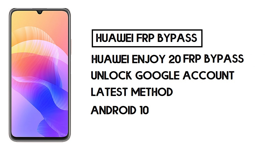 Huawei Enjoy 20 FRP Bypass | Unlock Google Account–Without PC