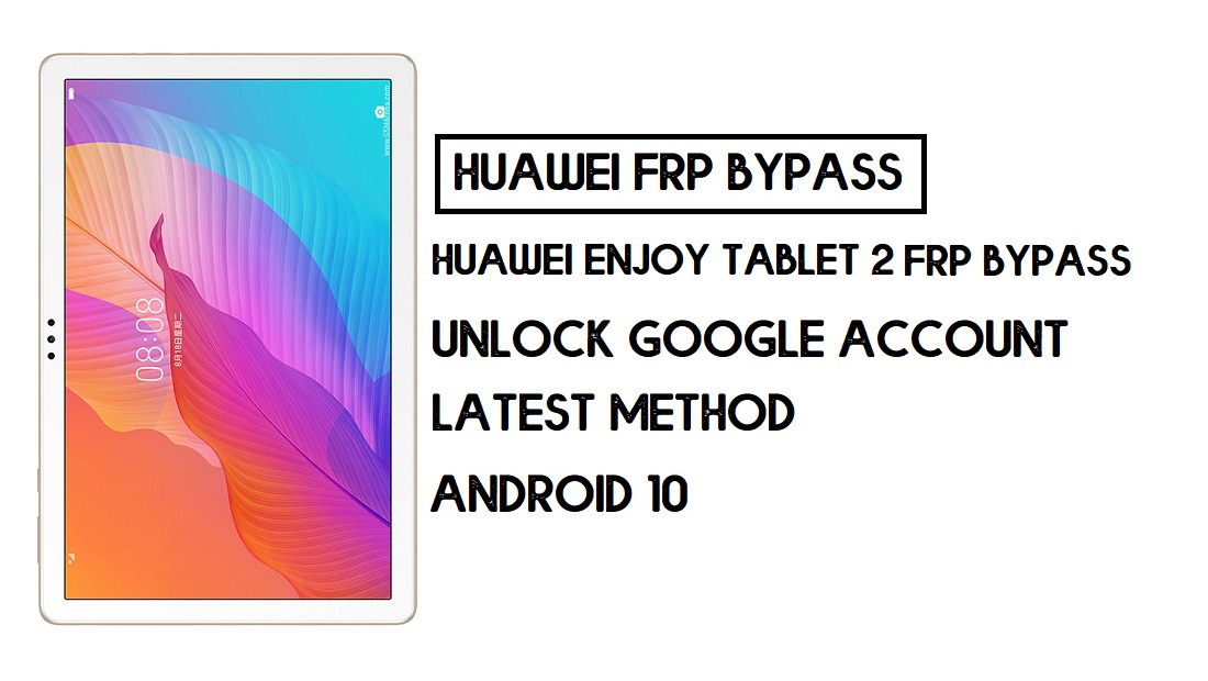 Bypass FRP Huawei Enjoy Tablet 2 | Unlock Google Account–Without PC
