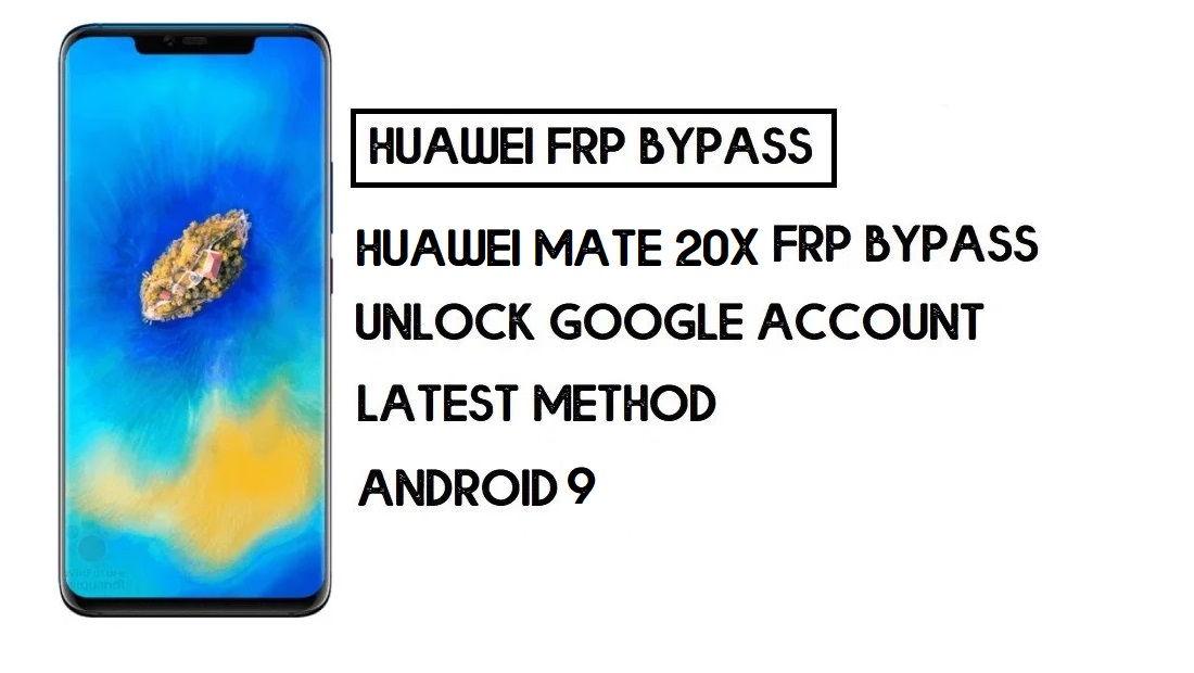 Bypass FRP Huawei Mate 20 X | Unlock Google Account–Without PC