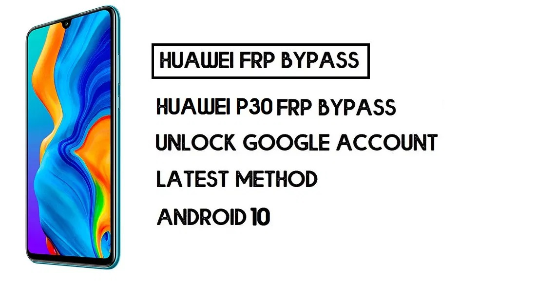 How to Huawei P30 FRP Bypass | Unlock Google Account – Without PC (Android 10)
