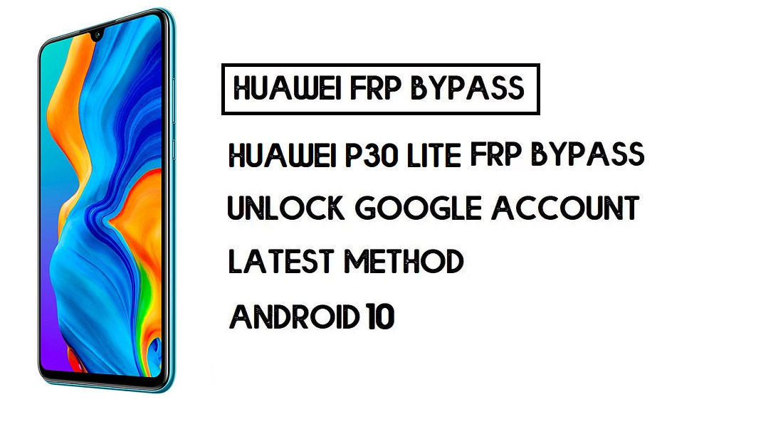Bypass FRP Huawei P30 lite | Unlock Google Verification–Without PC