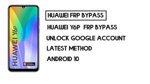 Bypass FRP Huawei Y6p | Unlock Google – Without PC (Android 10)