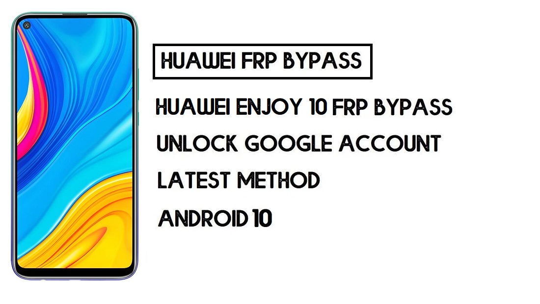 How to Huawei Enjoy 10 FRP Bypass | Unlock Google Account – Without PC (Android 10)