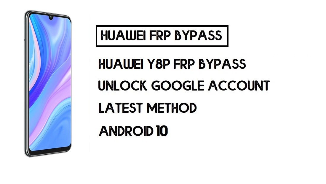 How to Huawei Y8p FRP Bypass | Unlock Google Account – Without PC (Android 10)
