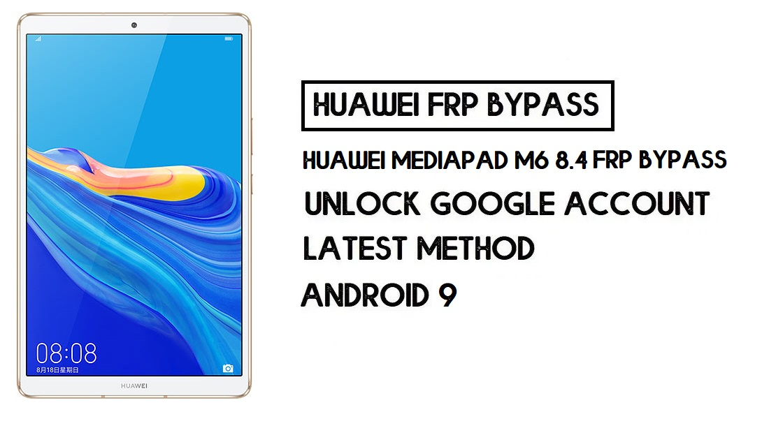 How to Huawei MediaPad M6 8.4 FRP Bypass | Unlock Google Account – Without PC (Android 9)