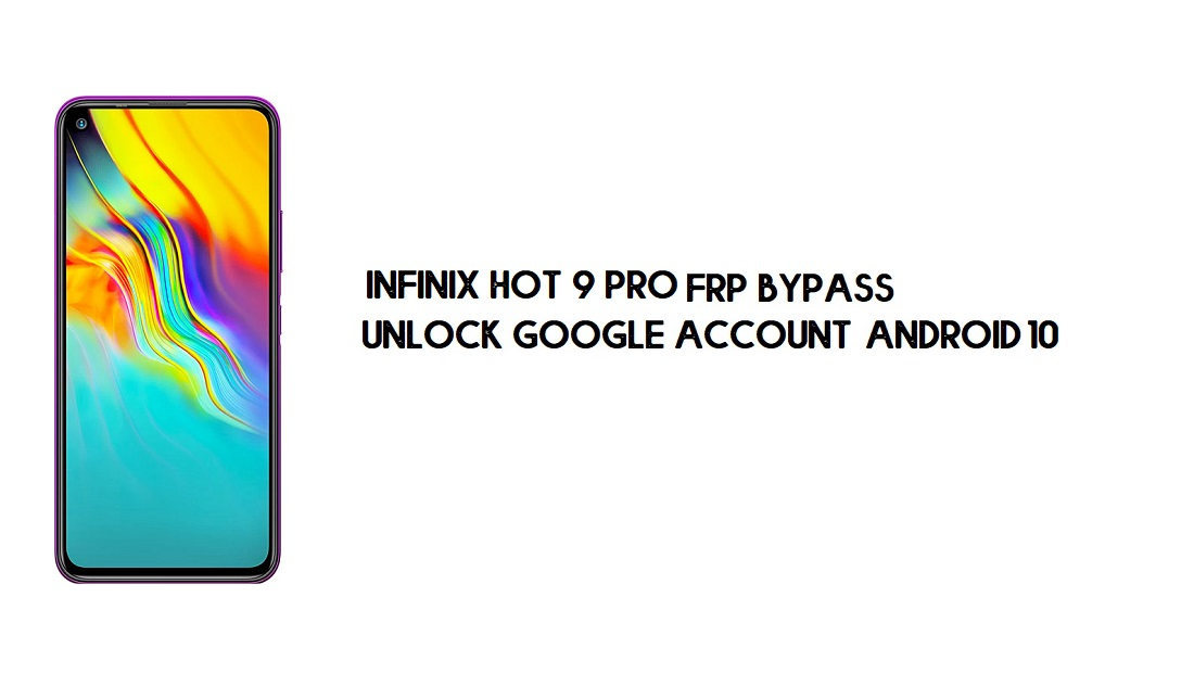 Infinix Hot 9 Pro (X655F) FRP Bypass | Unlock Google Account Android 10