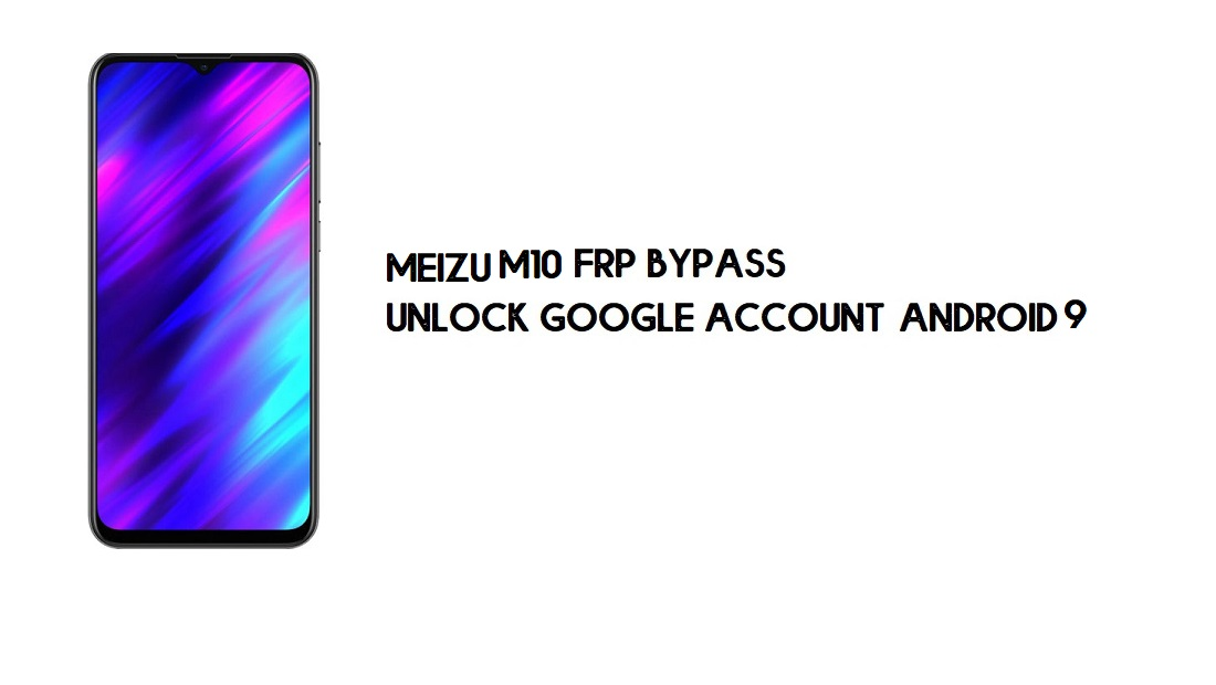 Meizu M10 FRP Bypass | Unlock Google Account – Android 9 (New)