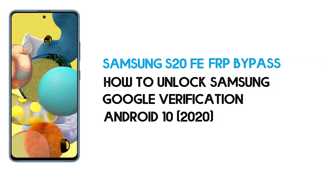 Samsung S20 FE FRP Bypass | How to Unlock Samsung SM-G780F Google Verification – Android 10 (2020)