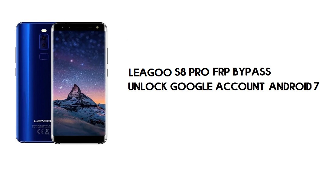 Leagoo S8 Pro FRP Bypass Without PC | Unlock Google – Android 7
