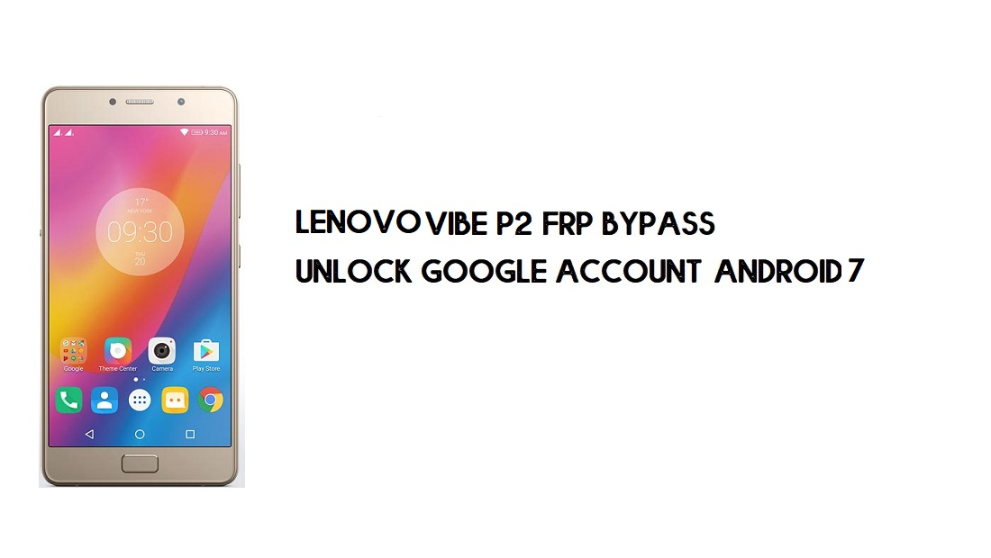 Lenovo Vibe P2 FRP Bypass Without PC | Unlock Google – Android 7