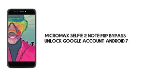 Micromax Selfie 2 Note FRP Bypass NO PC | Unlock Google – Android 7
