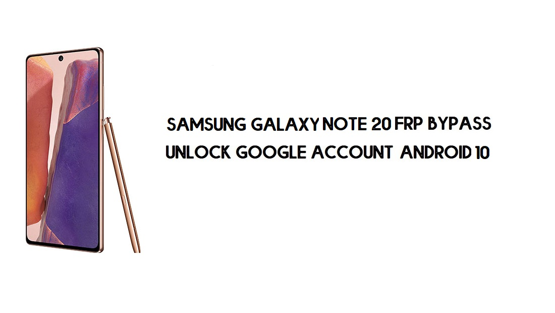 Bypass FRP Samsung Note 20 New Security Patch – Unlock Google | free