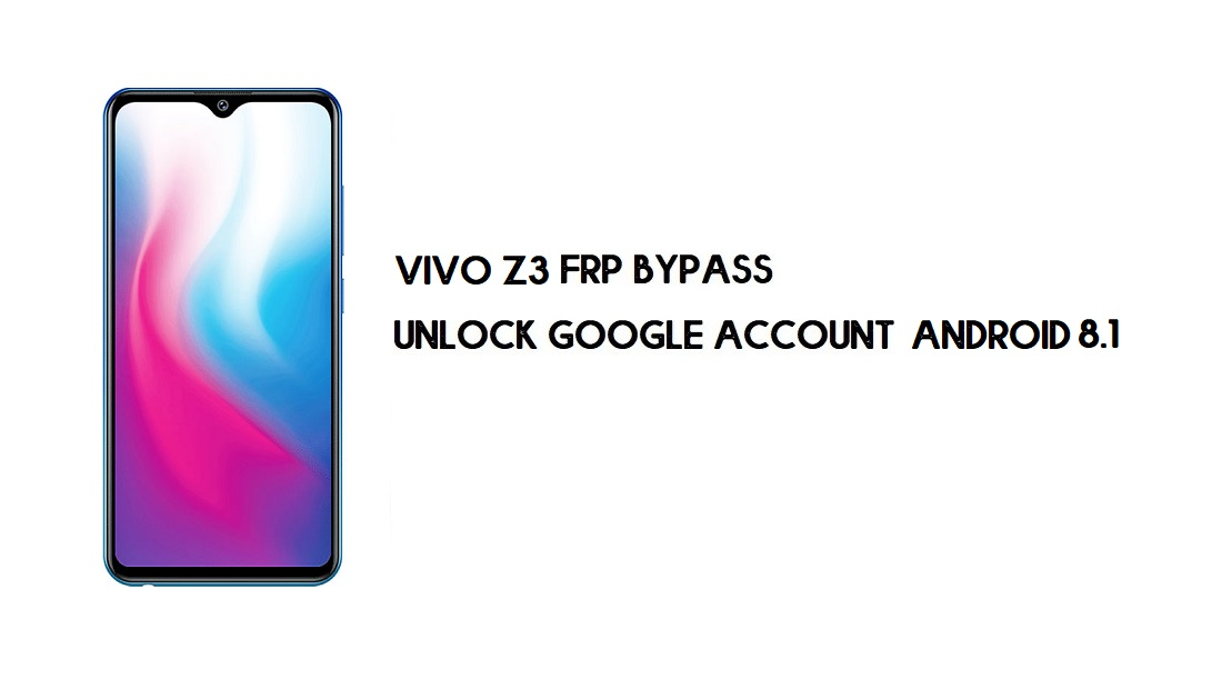 Vivo Z3 FRP Bypass Without Computer | Unlock Google – Android 8.1