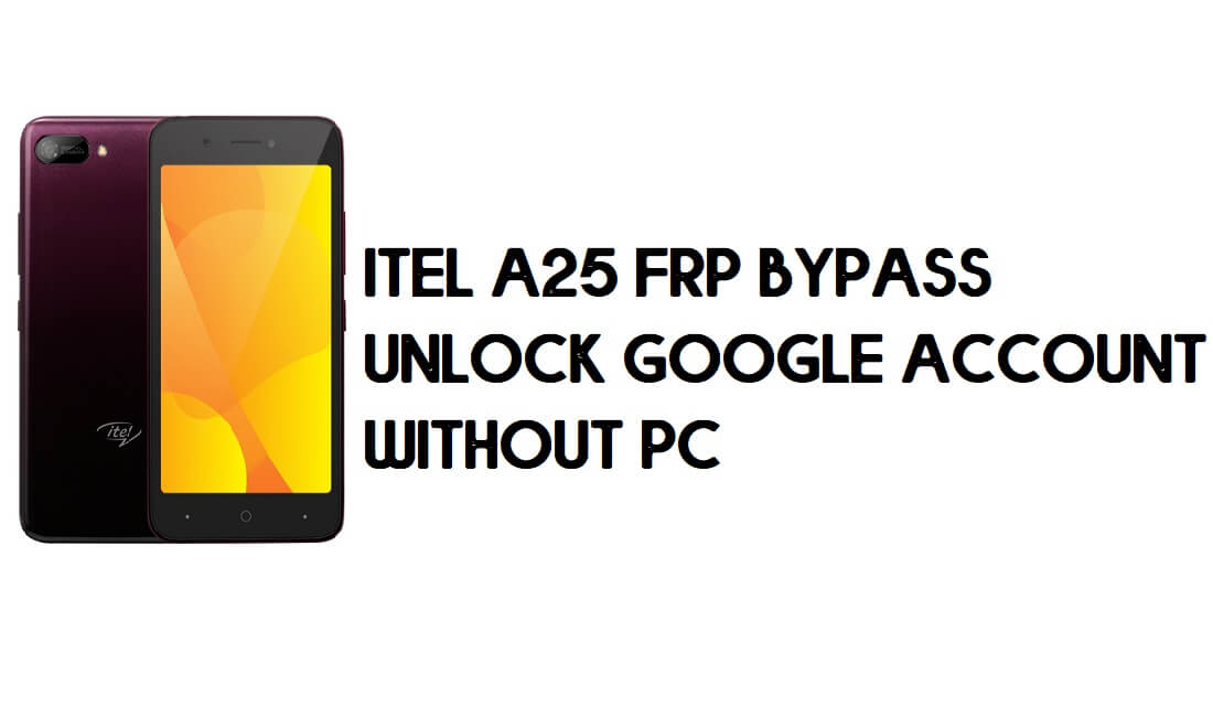 Itel A25 FRP Bypass - Unlock Google Account – (Android 9.0 Go) for free