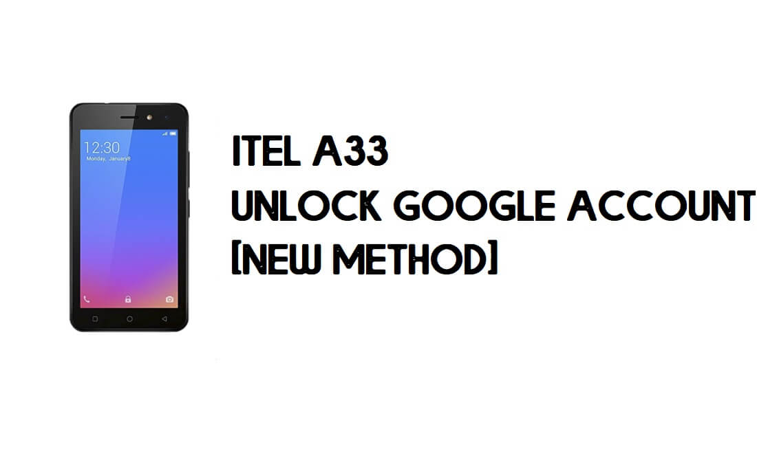 Itel A33 (W5001P) FRP Bypass - Unlock Google Account – Android 8.1 Go