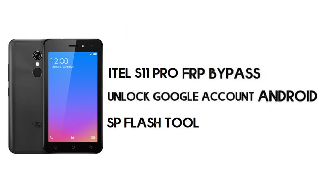 Itel S11 Pro (MT6580) FRP Bypass File – Unlock Google Android 8.1 (Tested) Free