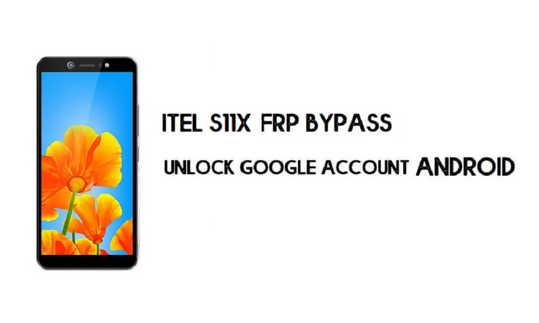 Itel S11X (MT6580) FRP Bypass File & Tool - Reset Google Account Free