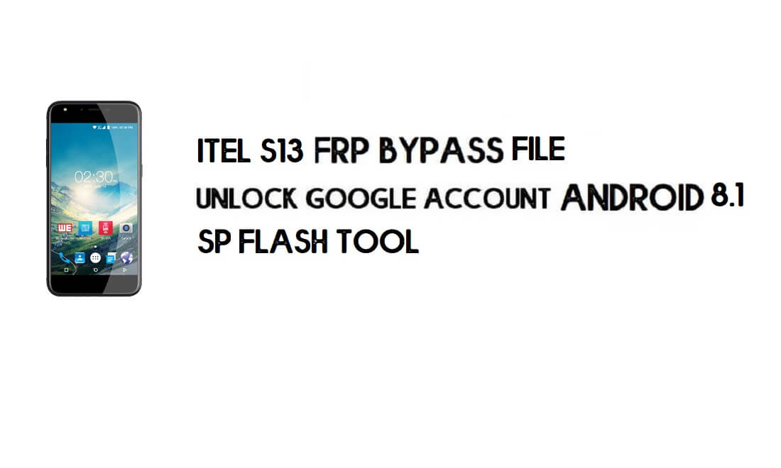 Itel S13 FRP Bypass File Download - Reset Google Account for Free