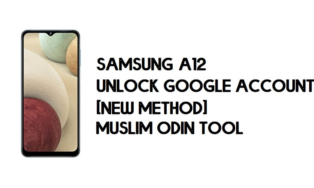 Samsung A12 FRP Bypass - Unlock With Muslim Odin Tool [Android 10]