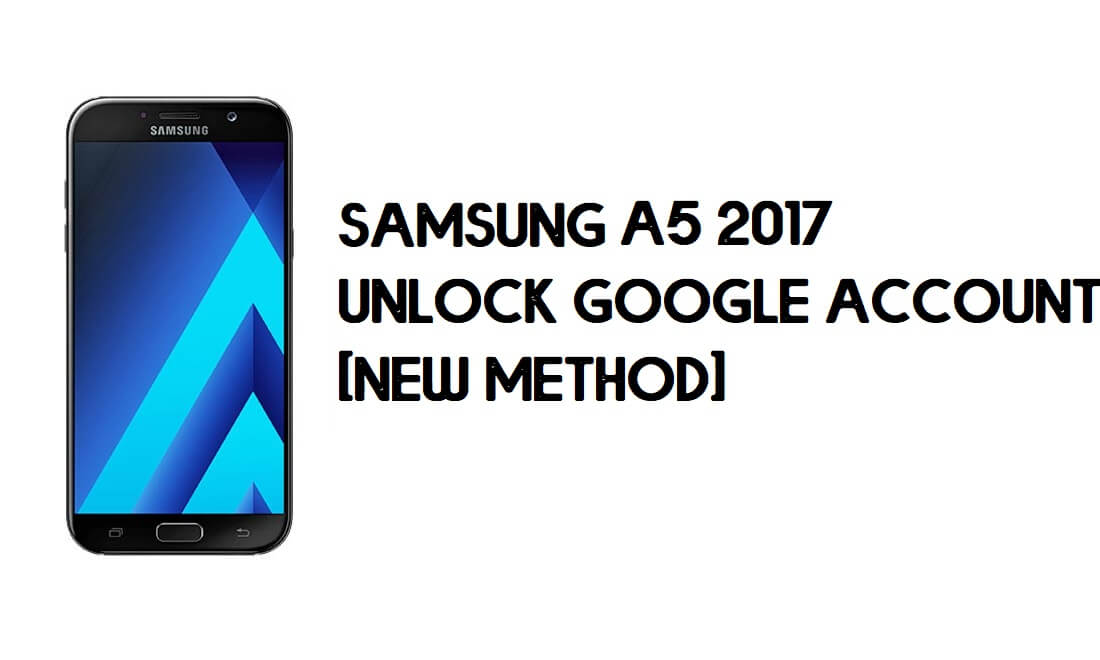 Samsung A5 (2017) FRP Bypass – Unlock Google (Android 8) Without PC