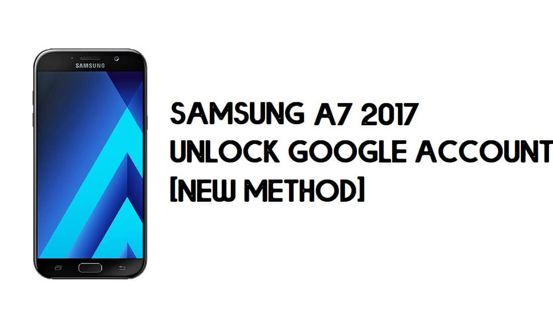Samsung A7 (2017) FRP Bypass – Unlock Google (Android 8) Without PC