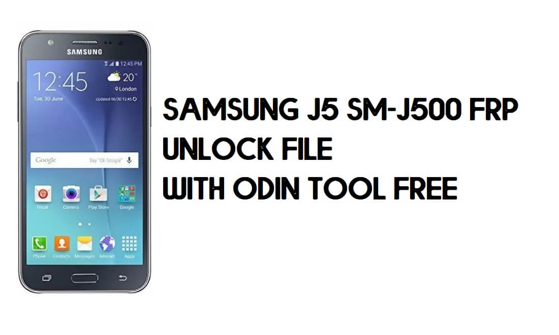 Download Samsung J5 SM-J500 FRP Unlock File with Odin Tool Free