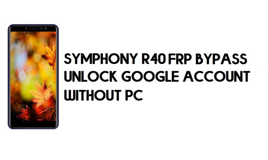 Symphony R40 FRP Bypass - Unlock Google Account – (Android 9.0 Go)