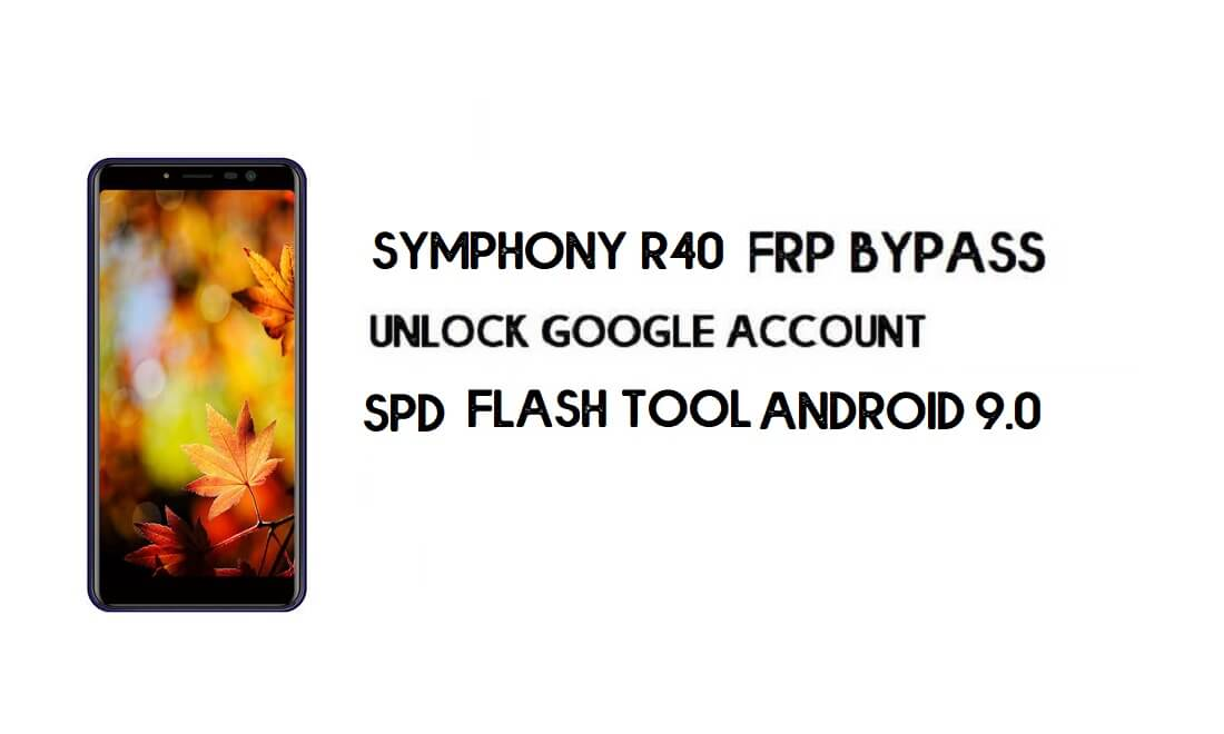 Symphony R40 FRP Bypass File - Unlock Google (Android 9.0 Go) Free