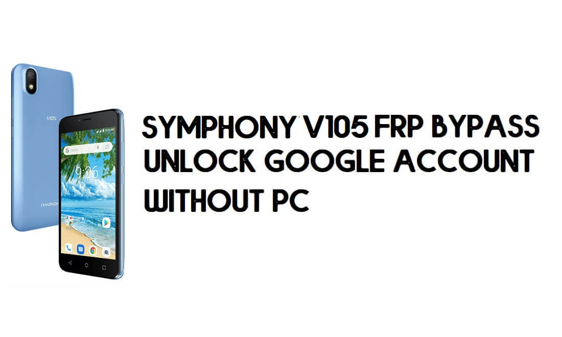 Symphony V105 FRP Bypass - Unlock Google Account – (Android 8.1 Go)