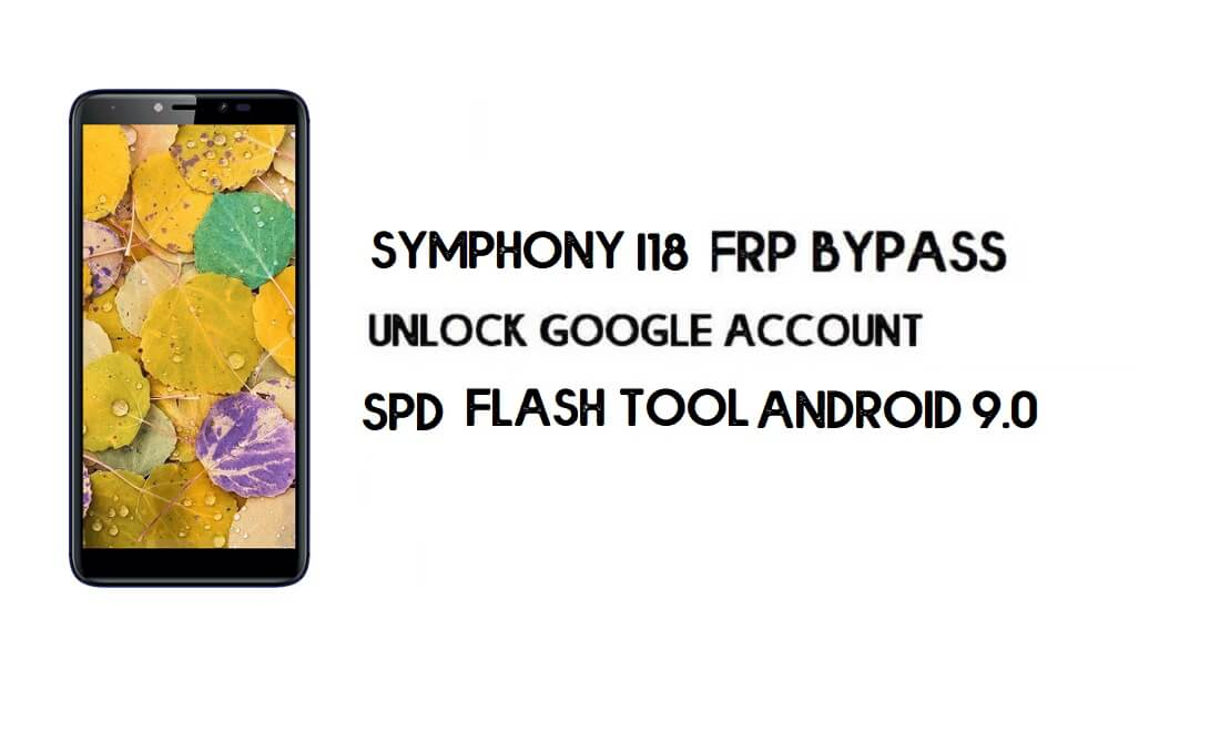 Symphony i18 FRP File & Tool – Unlock Google (Android 9.0 Go) Free