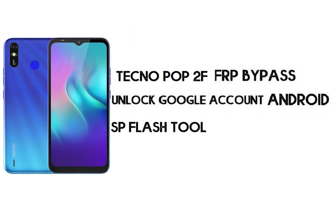 Tecno Pop 2F (B1F) FRP Bypass File (MT6580) - Reset Google for Free