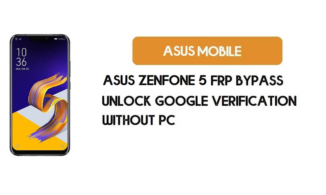 FRP Bypass Asus Zenfone 5 – Unlock Google Verification (Android 9.0 Pie)- Without PC
