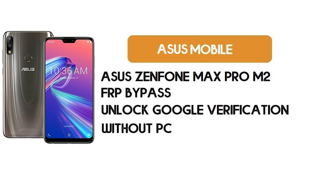 Asus Zenfone Max Pro (M2) FRP Bypass Without PC – Unlock Google