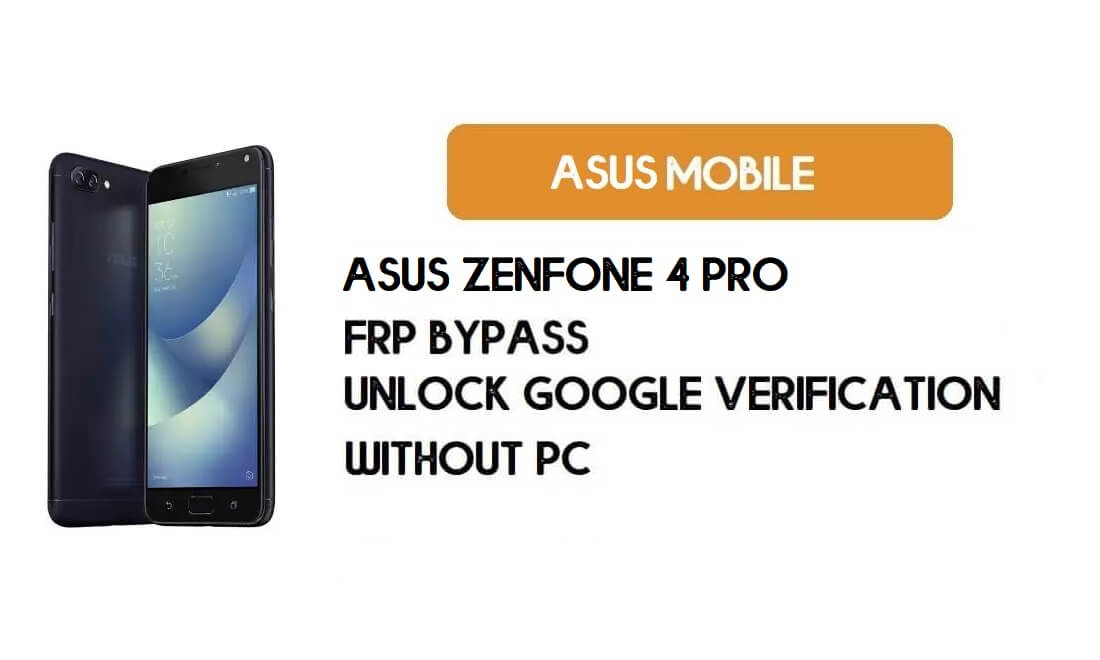 Asus Zenfone 4 Pro FRP Bypass Without PC – Unlock Google Verification
