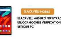 Blackview A80 Pro FRP Bypass – Unlock Google Verification (Android 9.0 Pie)- Without PC