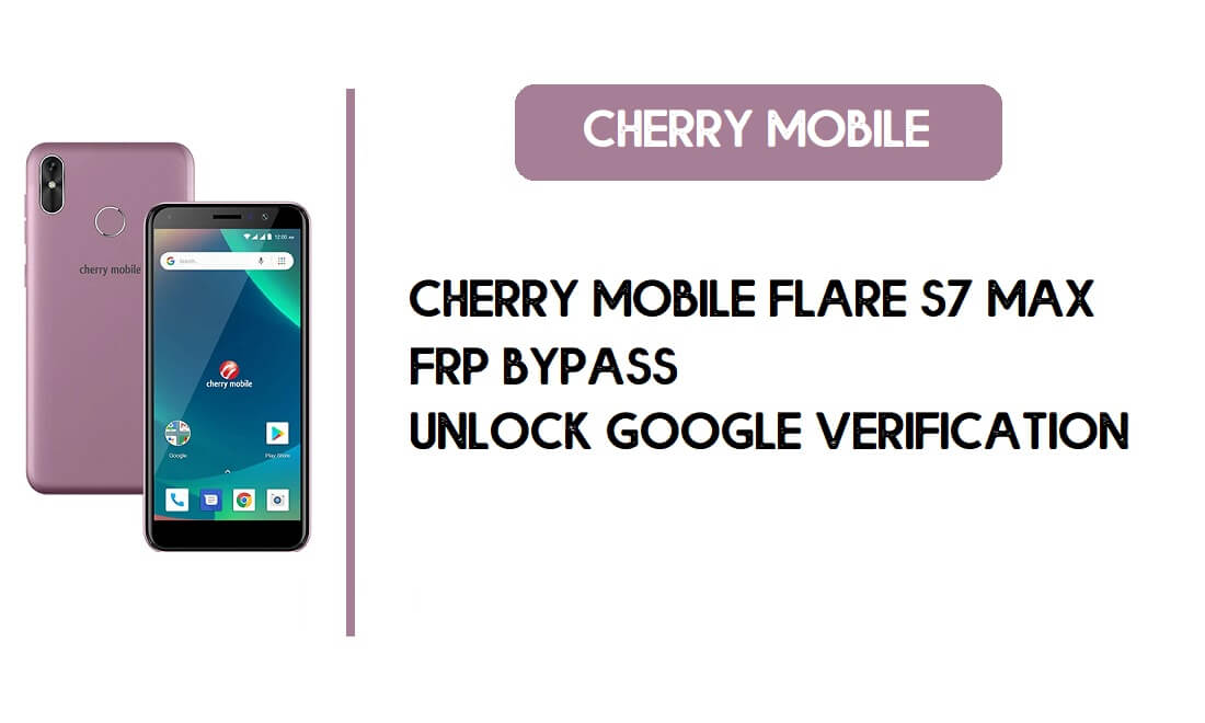 Cherry Mobile Flare S7 Max FRP Bypass - Unlock Google – Android 8.1