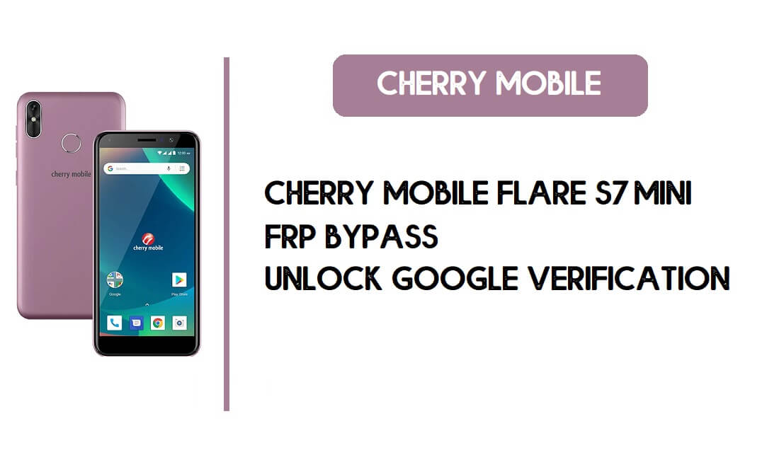 Cherry Mobile Flare S7 Mini FRP Bypass - Unlock Google – Android 8.1