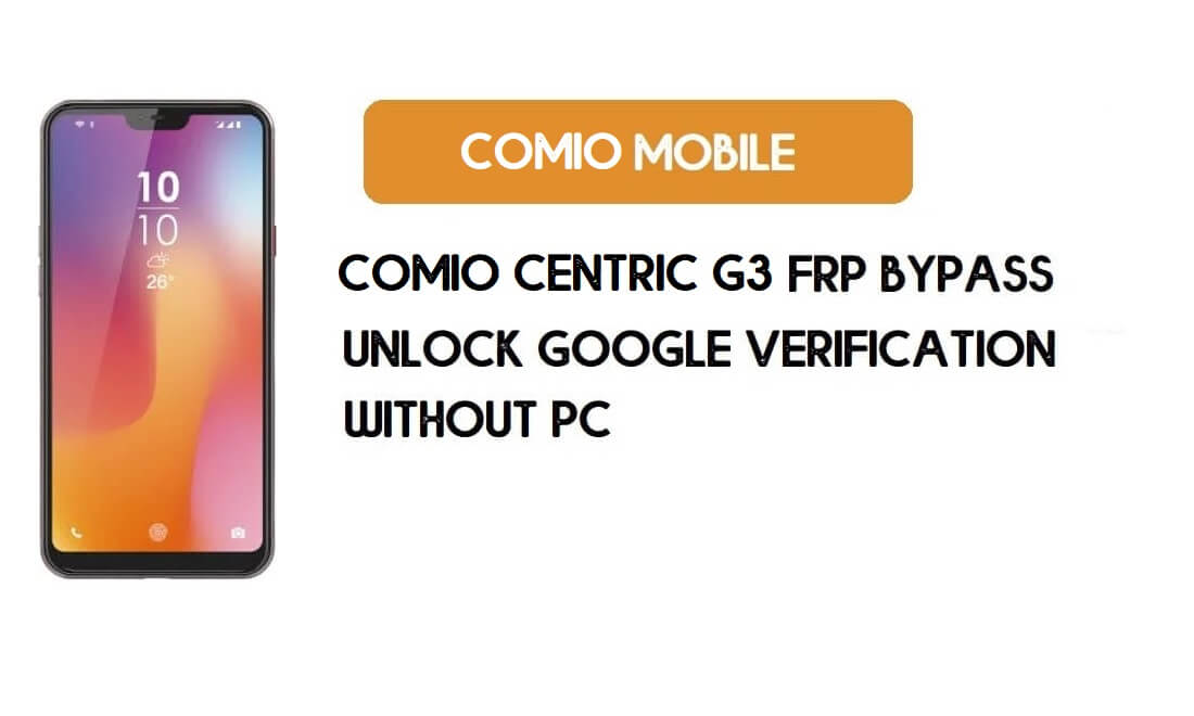 Comio Centric G3 FRP Bypass Without PC – Unlock Google Android 9 Pie