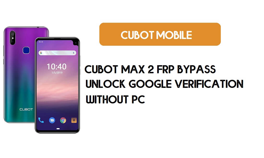 Cubot Max 2 FRP Bypass Without PC - Unlock Google [Android 9.0] free