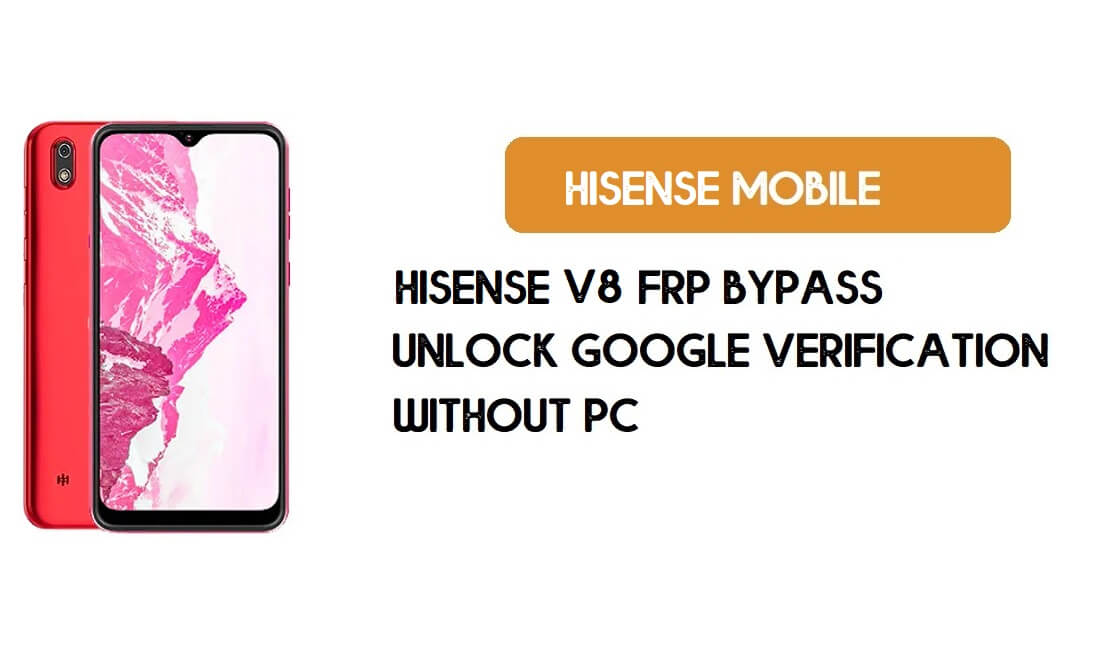 HiSense V8 FRP Bypass Without PC - Unlock Google [Android 9.0] Free