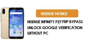 Hisense Infinity F27 FRP Bypass Without PC - Unlock Google [Android 8.1]