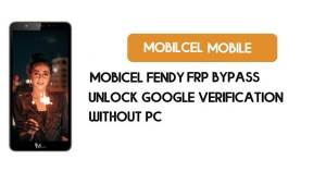 Mobicel Fendy FRP Bypass – Unlock Google Verification (Android 8.1 Go)- Without PC