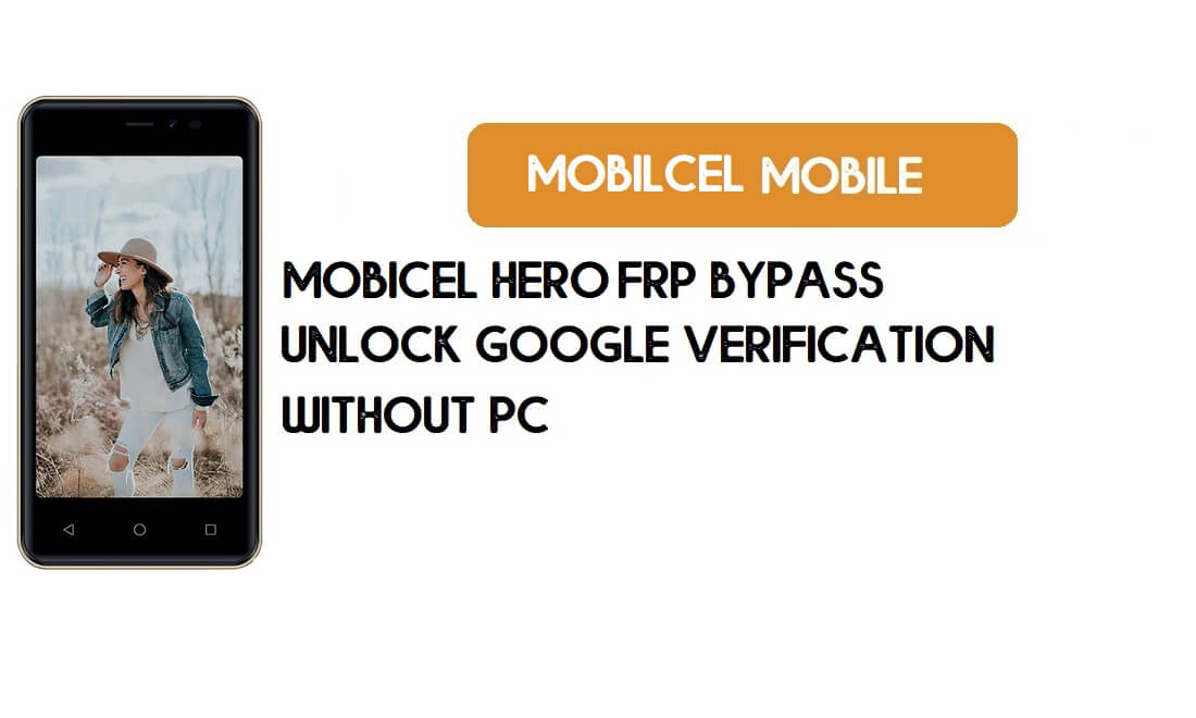 Mobicel Hero FRP Bypass Without PC - Unlock Google [Android 8.1 Go]