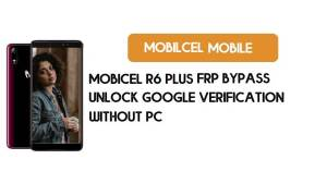 Mobicel R6 Plus FRP Bypass – Unlock Google Verification (Android 9.0 Pie)- Without PC