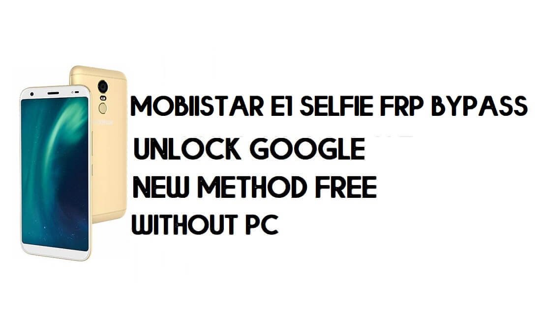 Mobiistar E1 Selfie FRP Bypass Without PC - Unlock Google – Android 8.1