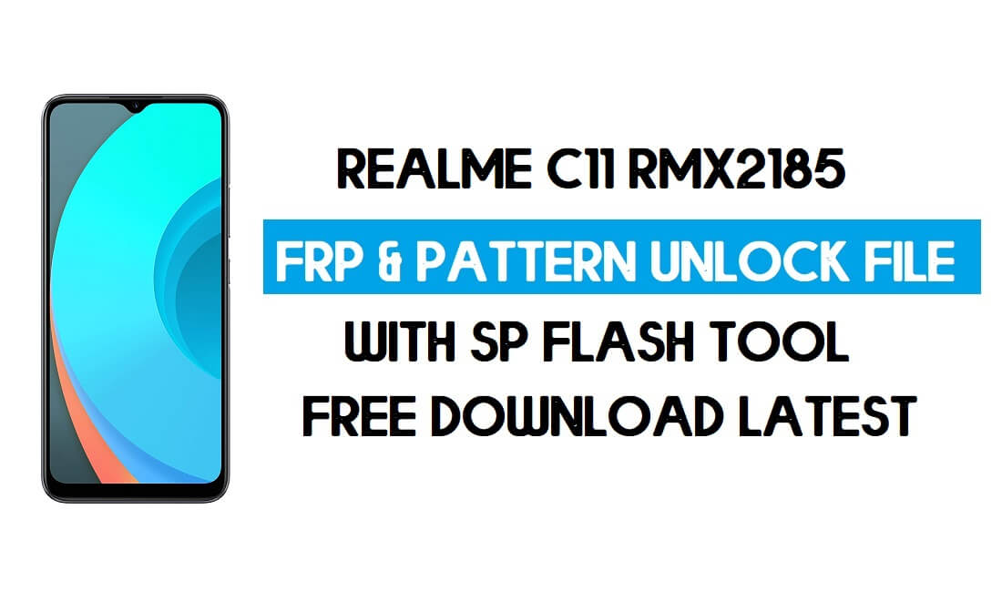 Realme C11 RMX2185 Unlock FRP & Pattern File (Without Auth) SP Tool Free