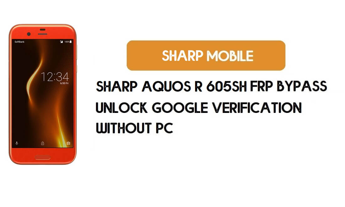 Sharp Aquos R 605SH FRP Bypass – Unlock Google Verification (Android 9.0 Pie)- Without PC